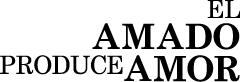 EL AMADO PRODUCE AMOR